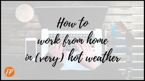 how to work from home in very hot weather